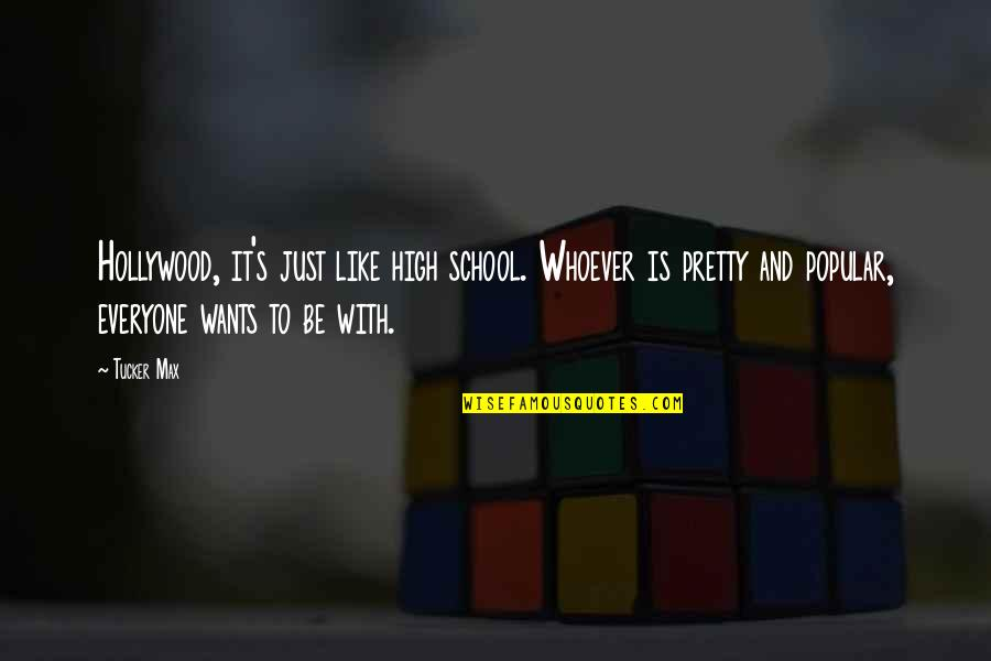 High School Is Like Quotes By Tucker Max: Hollywood, it's just like high school. Whoever is