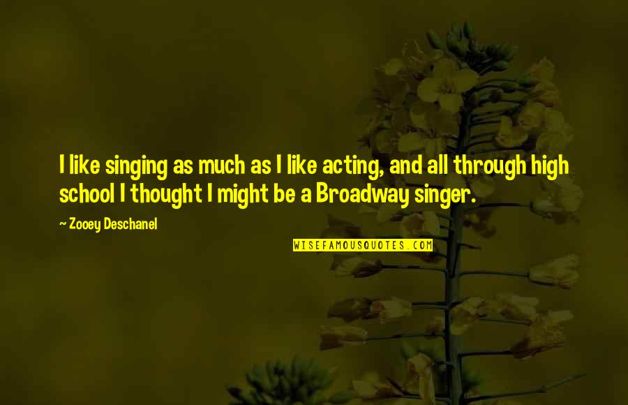High School Is Like Quotes By Zooey Deschanel: I like singing as much as I like