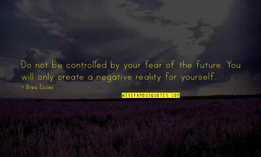 High School Jacket Quotes By Brea Essex: Do not be controlled by your fear of