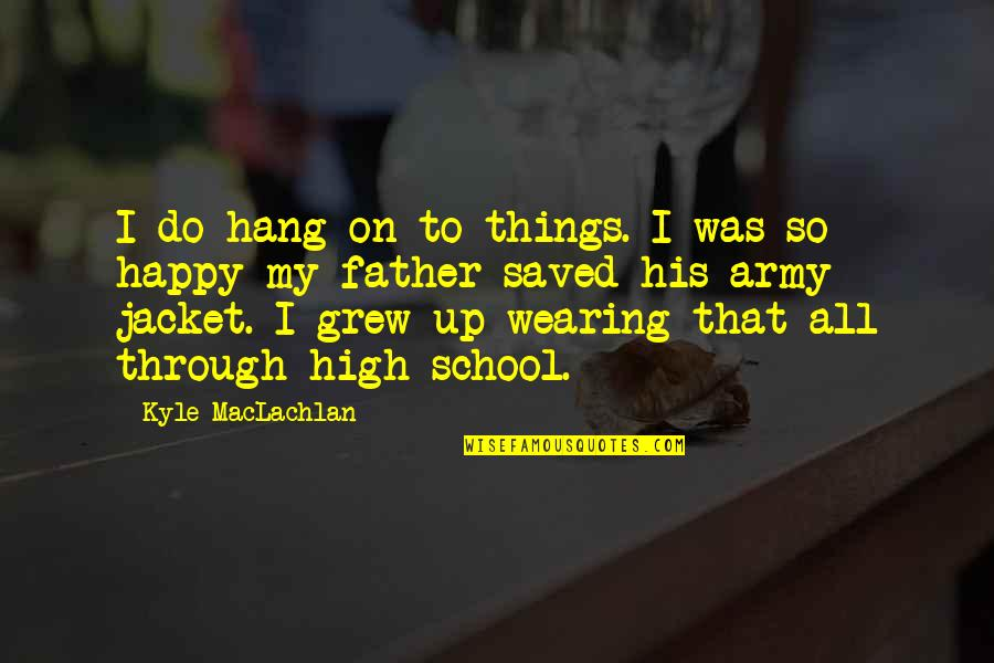 High School Jacket Quotes By Kyle MacLachlan: I do hang on to things. I was