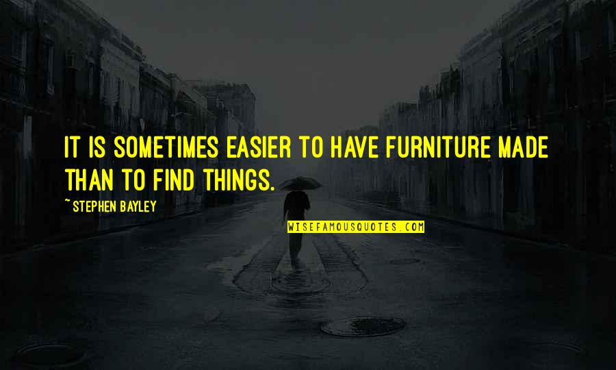 High School Jacket Quotes By Stephen Bayley: It is sometimes easier to have furniture made