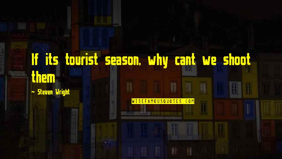 High School Jacket Quotes By Steven Wright: If its tourist season, why cant we shoot