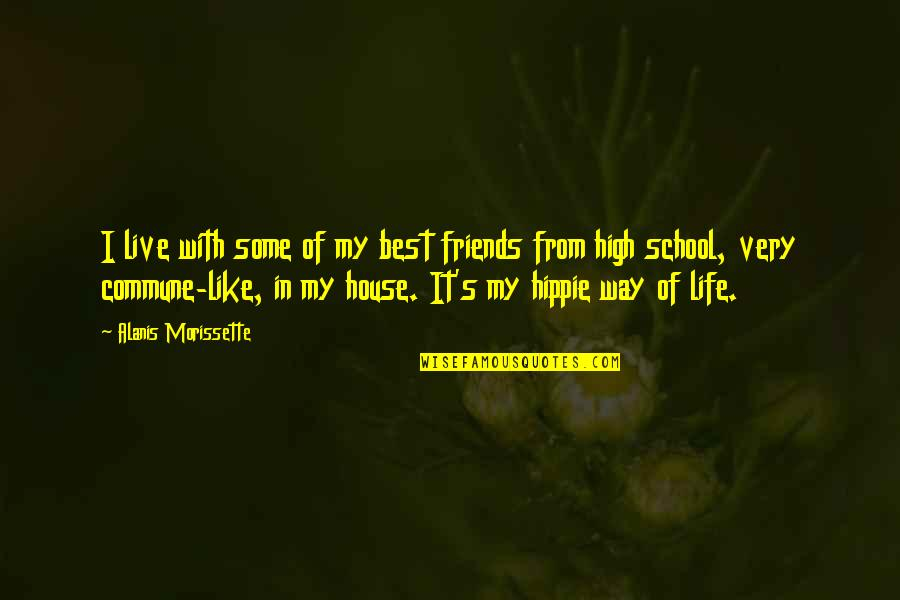 High School Life Quotes By Alanis Morissette: I live with some of my best friends