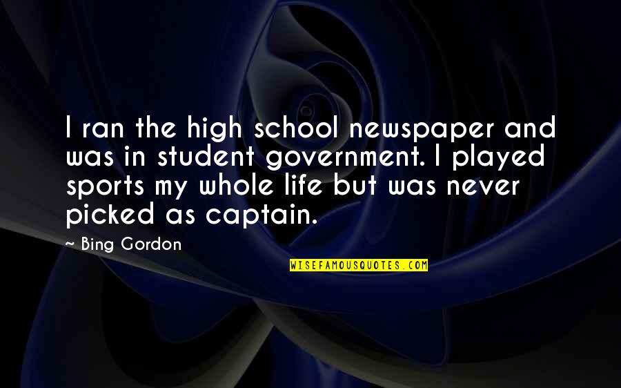 High School Life Quotes By Bing Gordon: I ran the high school newspaper and was