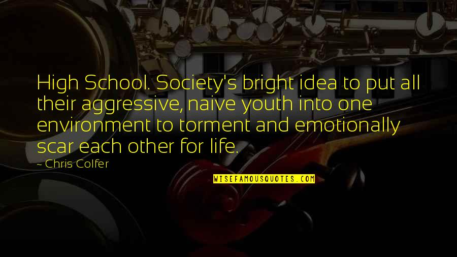 High School Life Quotes By Chris Colfer: High School. Society's bright idea to put all