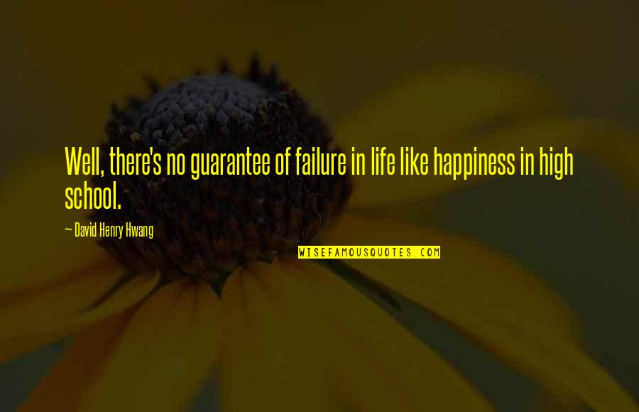 High School Life Quotes By David Henry Hwang: Well, there's no guarantee of failure in life