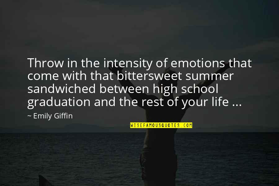 High School Life Quotes By Emily Giffin: Throw in the intensity of emotions that come