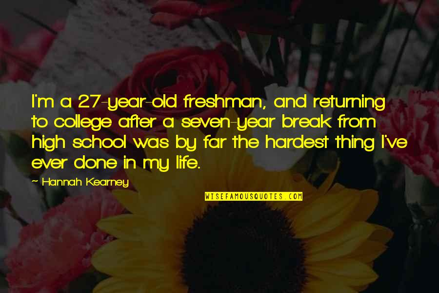High School Life Quotes By Hannah Kearney: I'm a 27-year-old freshman, and returning to college