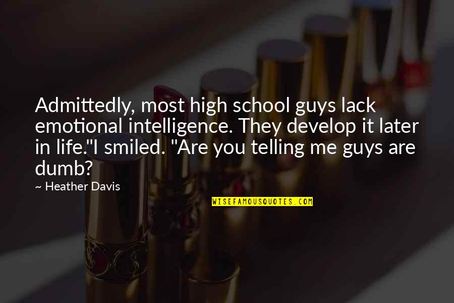 High School Life Quotes By Heather Davis: Admittedly, most high school guys lack emotional intelligence.