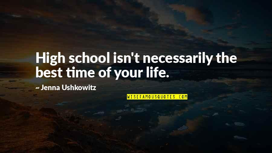 High School Life Quotes By Jenna Ushkowitz: High school isn't necessarily the best time of