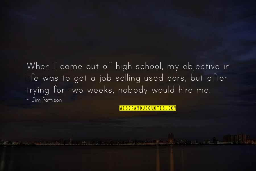 High School Life Quotes By Jim Pattison: When I came out of high school, my