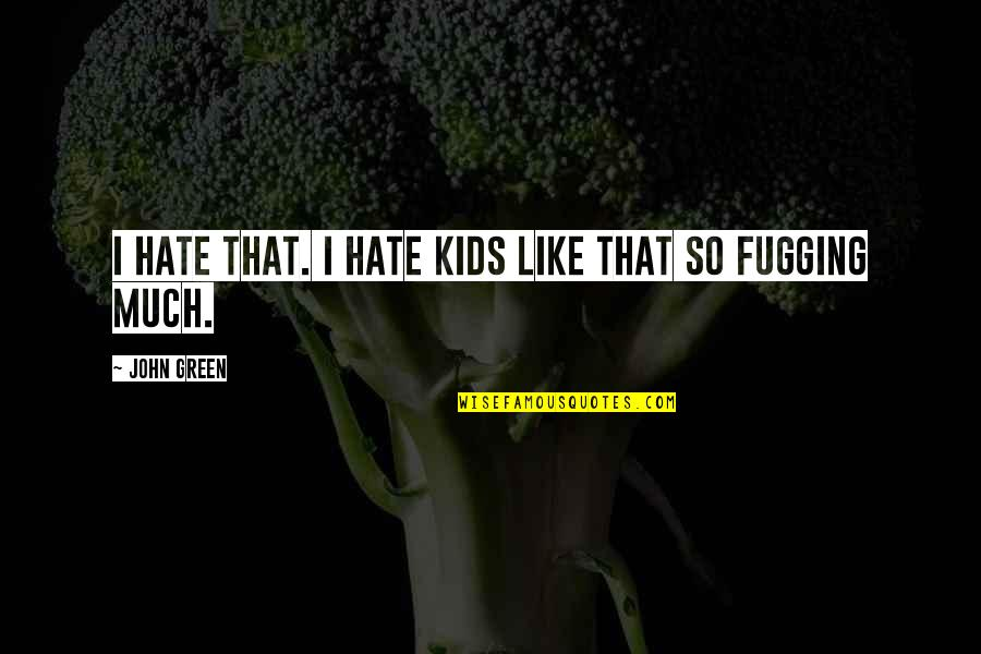 High School Life Quotes By John Green: I hate that. I hate kids like that