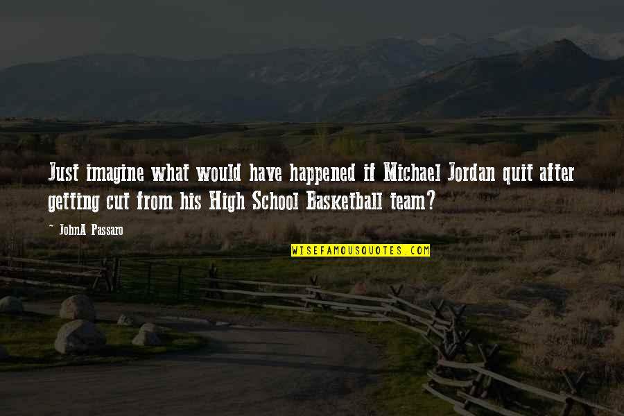 High School Life Quotes By JohnA Passaro: Just imagine what would have happened if Michael
