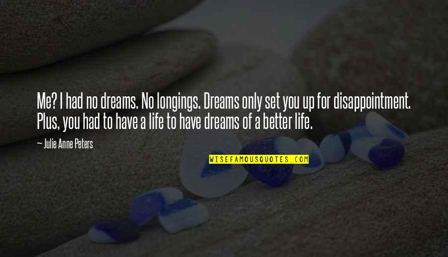 High School Life Quotes By Julie Anne Peters: Me? I had no dreams. No longings. Dreams