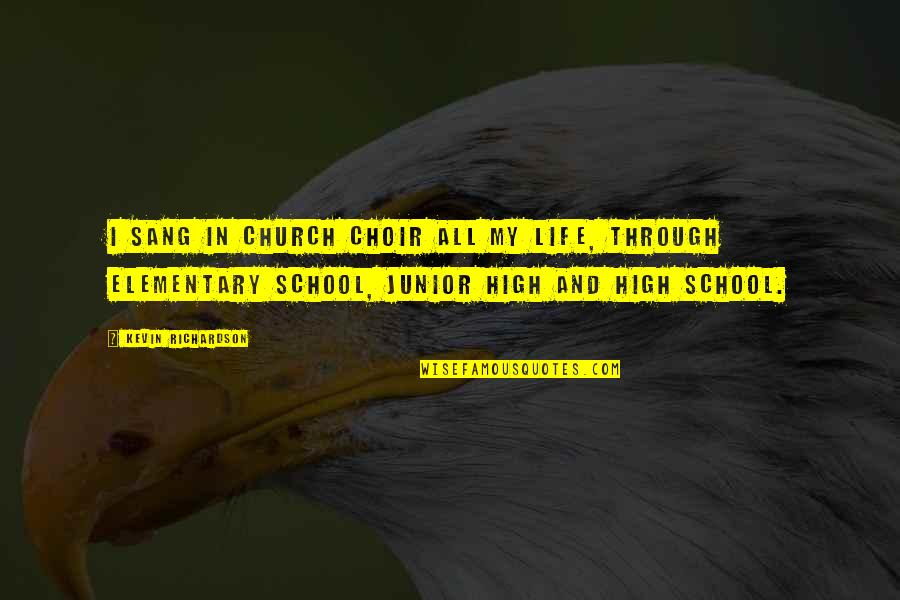 High School Life Quotes By Kevin Richardson: I sang in church choir all my life,