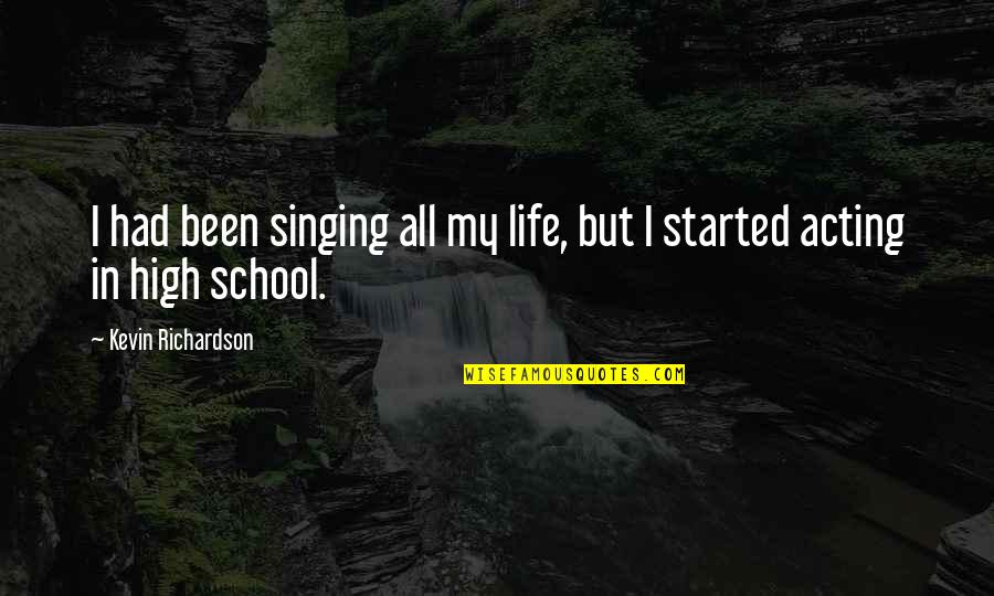 High School Life Quotes By Kevin Richardson: I had been singing all my life, but
