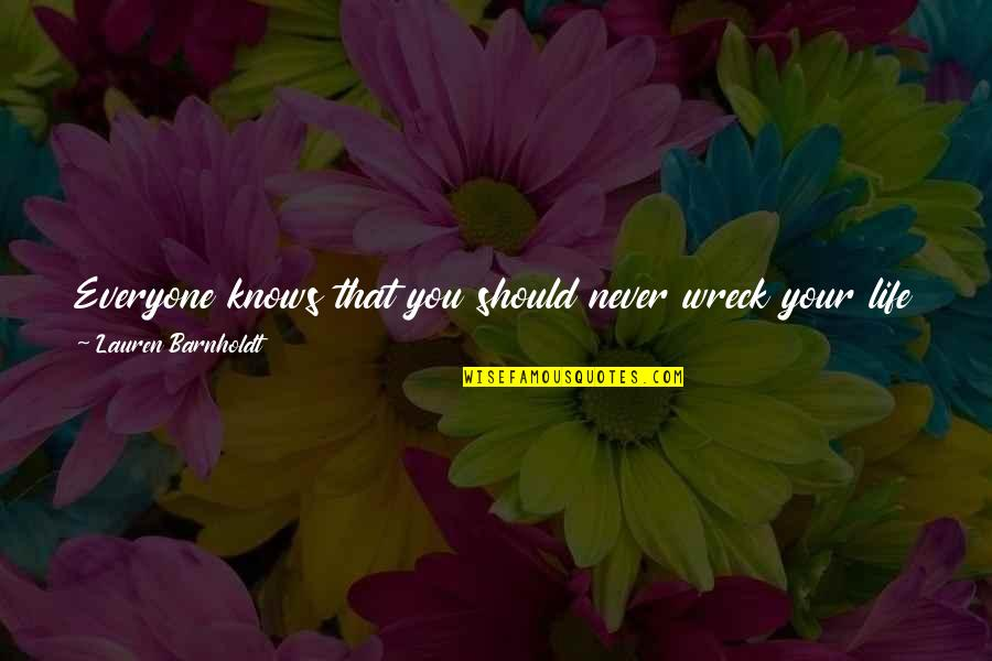 High School Life Quotes By Lauren Barnholdt: Everyone knows that you should never wreck your