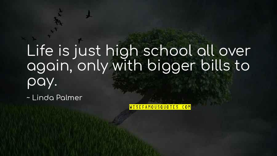 High School Life Quotes By Linda Palmer: Life is just high school all over again,