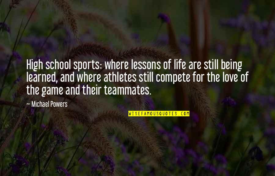 High School Life Quotes By Michael Powers: High school sports: where lessons of life are