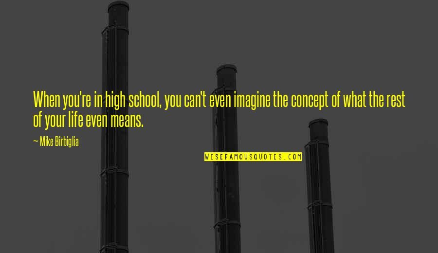 High School Life Quotes By Mike Birbiglia: When you're in high school, you can't even