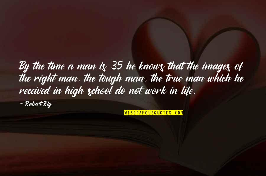 High School Life Quotes By Robert Bly: By the time a man is 35 he