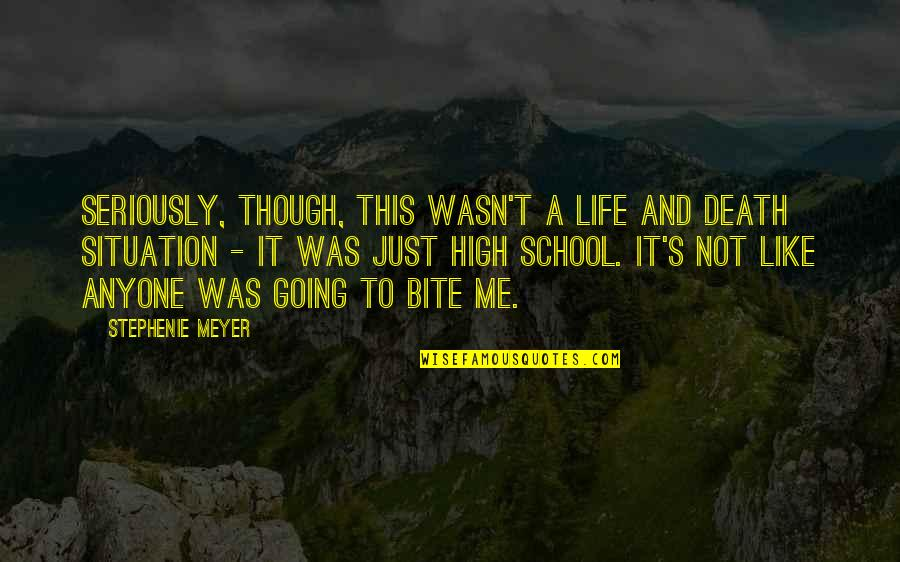 High School Life Quotes By Stephenie Meyer: Seriously, though, this wasn't a life and death