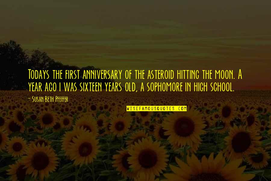 High School Life Quotes By Susan Beth Pfeffer: Todays the first anniversary of the asteroid hitting