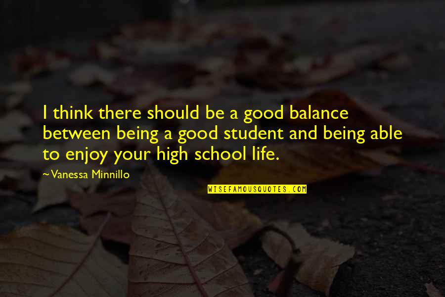 High School Life Quotes By Vanessa Minnillo: I think there should be a good balance