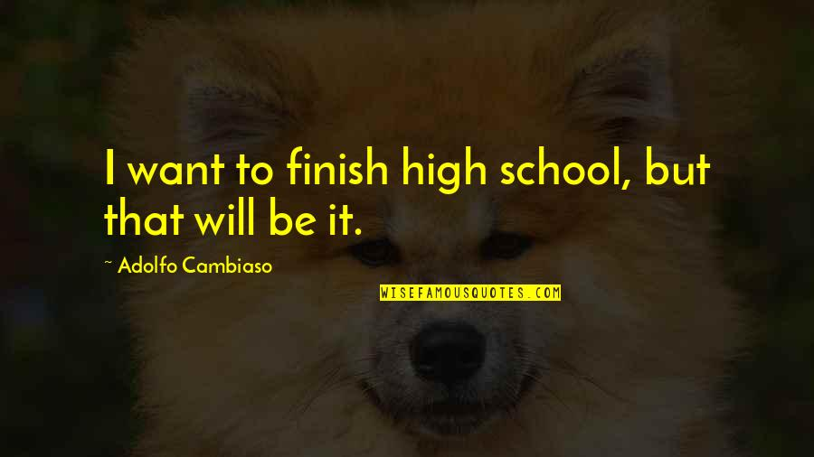 High School Quotes By Adolfo Cambiaso: I want to finish high school, but that