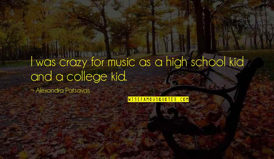 High School Quotes By Alexandra Patsavas: I was crazy for music as a high