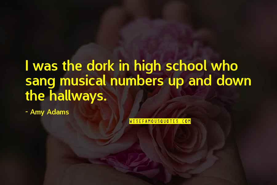 High School Quotes By Amy Adams: I was the dork in high school who