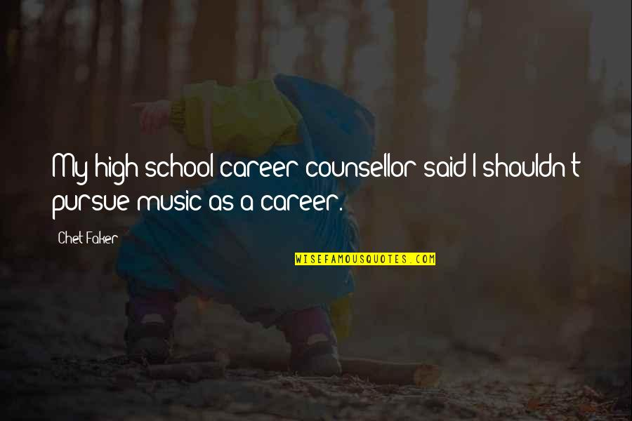 High School Quotes By Chet Faker: My high school career counsellor said I shouldn't