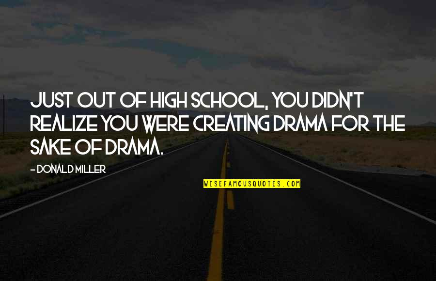 High School Quotes By Donald Miller: Just out of high school, you didn't realize