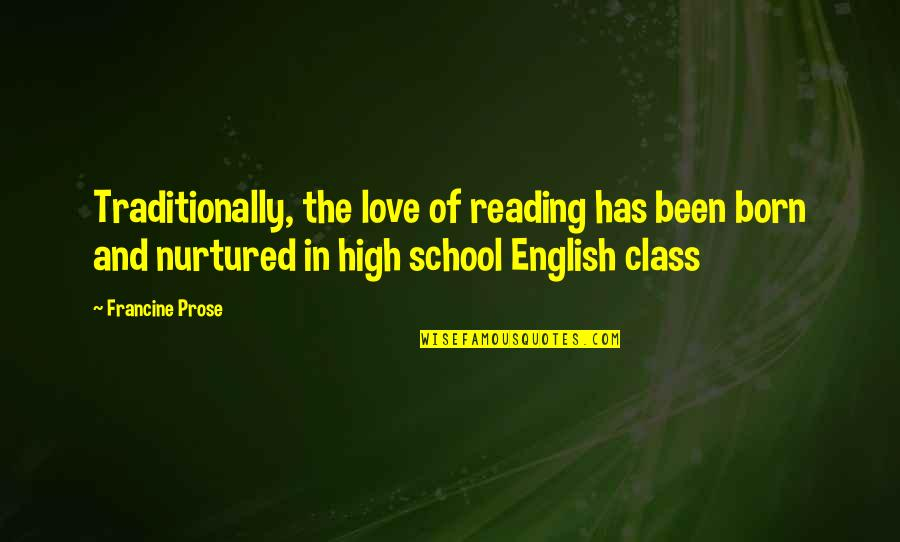 High School Quotes By Francine Prose: Traditionally, the love of reading has been born