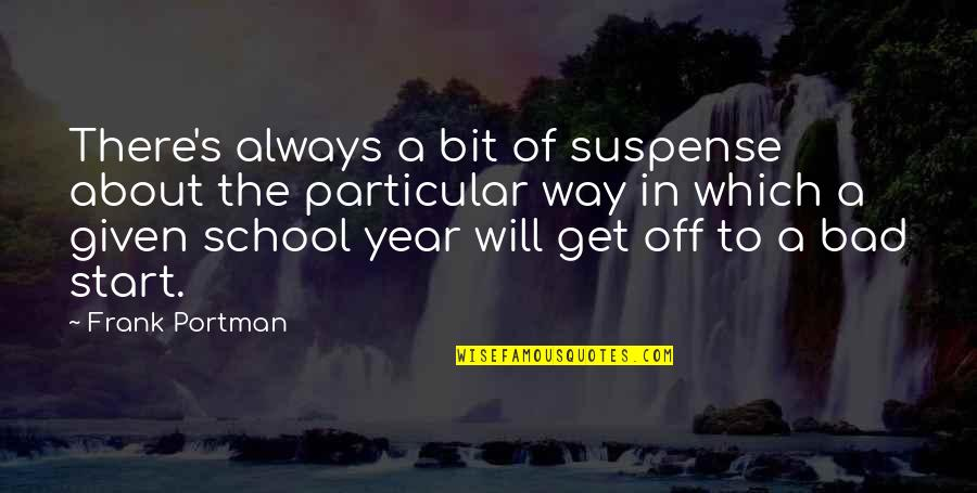 High School Quotes By Frank Portman: There's always a bit of suspense about the