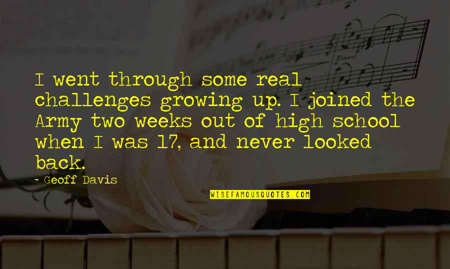 High School Quotes By Geoff Davis: I went through some real challenges growing up.