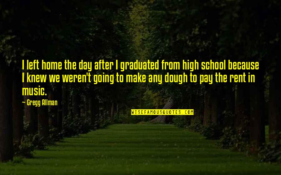 High School Quotes By Gregg Allman: I left home the day after I graduated