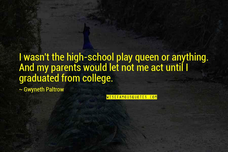High School Quotes By Gwyneth Paltrow: I wasn't the high-school play queen or anything.