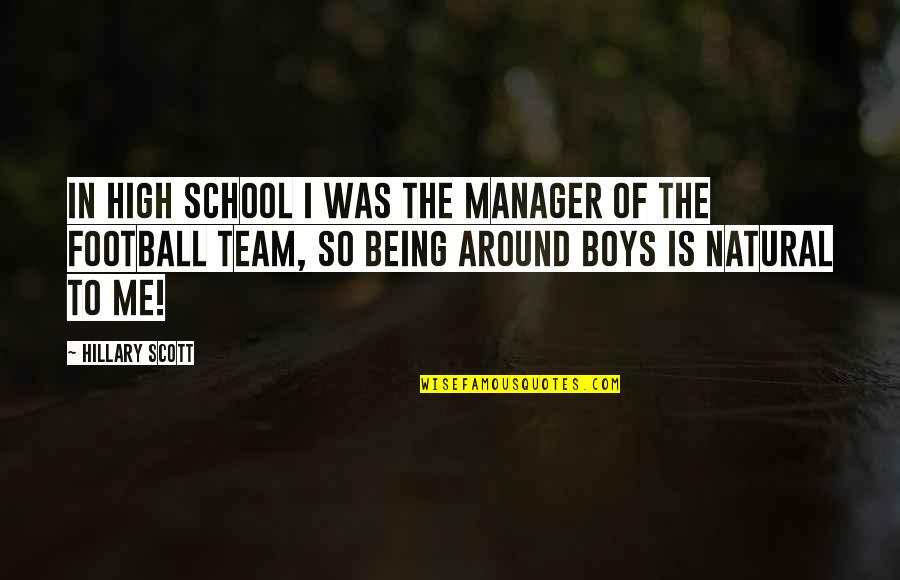 High School Quotes By Hillary Scott: In high school I was the manager of