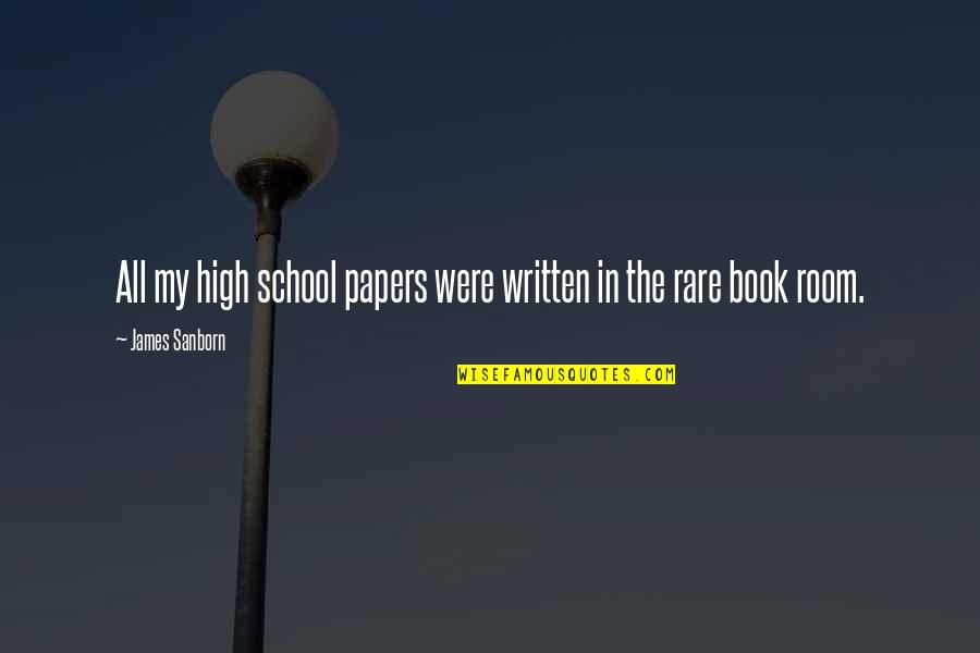 High School Quotes By James Sanborn: All my high school papers were written in