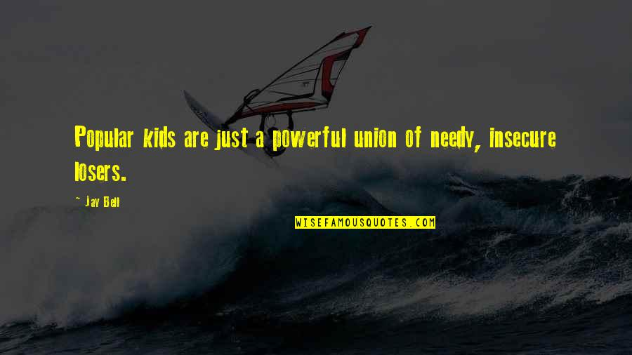 High School Quotes By Jay Bell: Popular kids are just a powerful union of