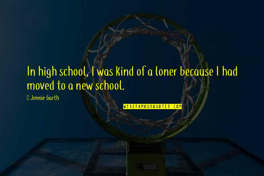 High School Quotes By Jennie Garth: In high school, I was kind of a