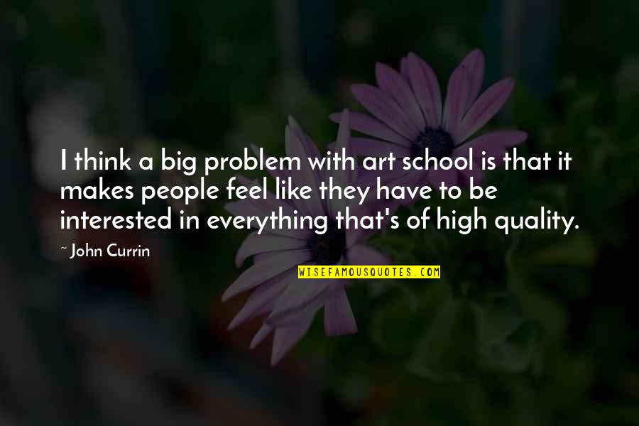 High School Quotes By John Currin: I think a big problem with art school
