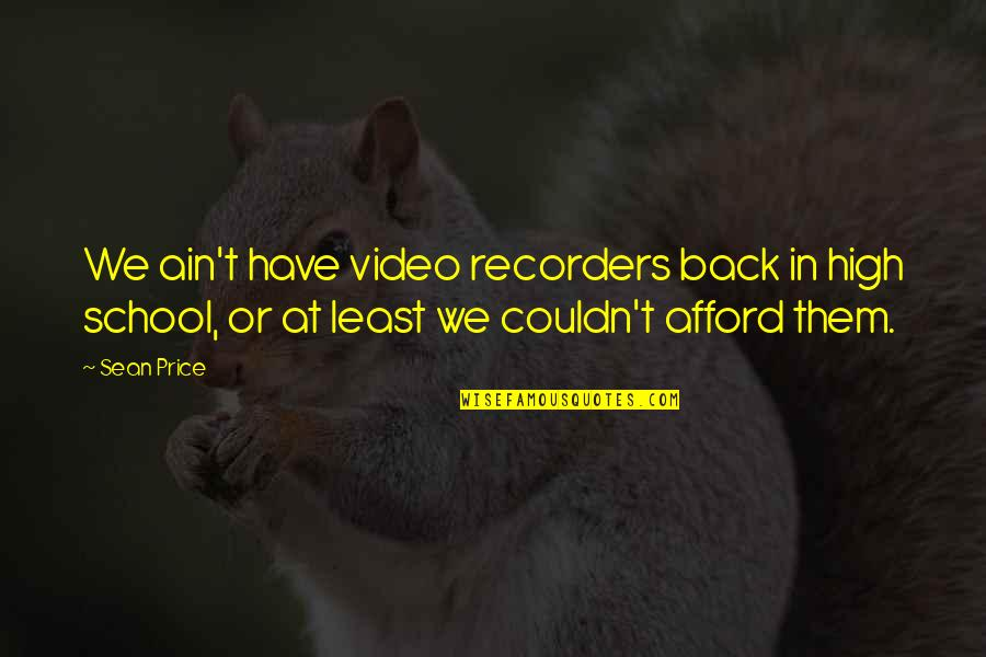 High School Quotes By Sean Price: We ain't have video recorders back in high