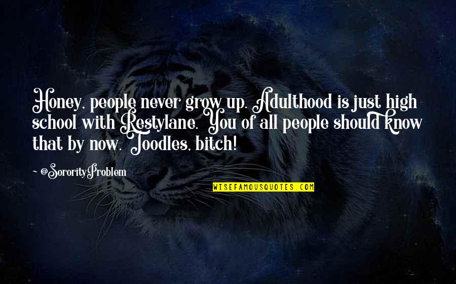 High School Quotes By @SororityProblem: Honey, people never grow up. Adulthood is just