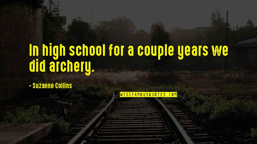 High School Quotes By Suzanne Collins: In high school for a couple years we