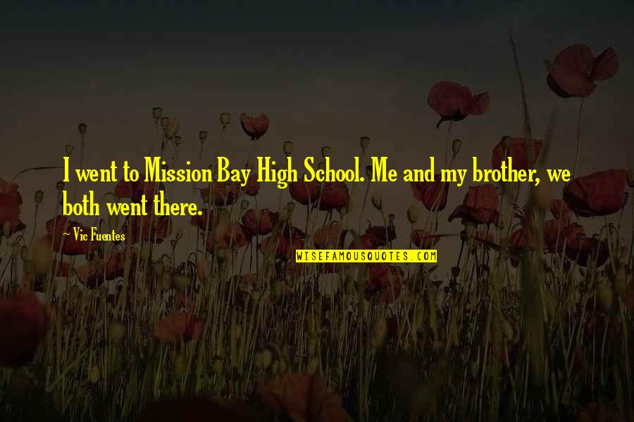 High School Quotes By Vic Fuentes: I went to Mission Bay High School. Me
