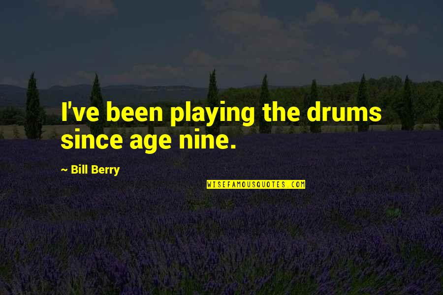 High Self Esteem Quotes By Bill Berry: I've been playing the drums since age nine.