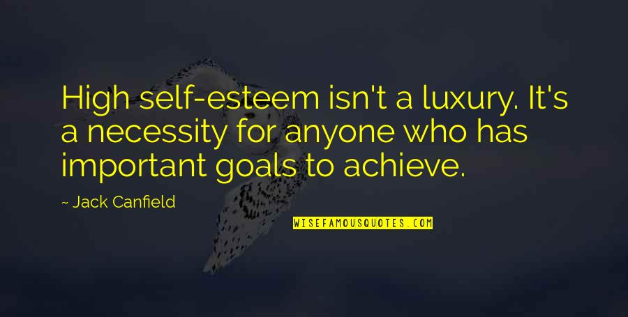 High Self Esteem Quotes By Jack Canfield: High self-esteem isn't a luxury. It's a necessity