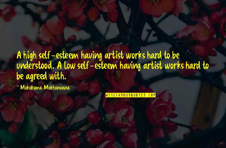 High Self Esteem Quotes By Mokokoma Mokhonoana: A high self-esteem having artist works hard to